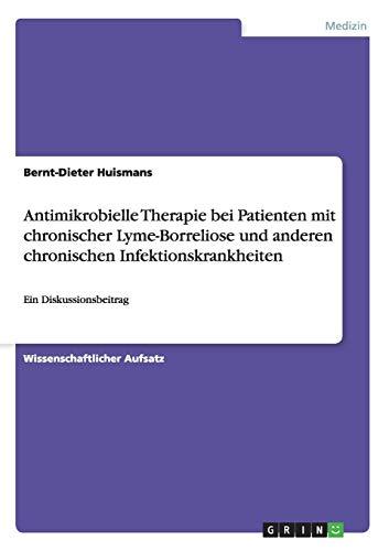 Antimikrobielle Therapie (Antimikrobielle Therapie bei Patienten mit chronischer Lyme-Borreliose und anderen chronischen Infektionskrankheiten: Ein Diskussionsbeitrag)