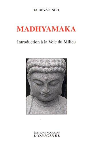 Madhyamaka : Introduction à la Voie du milieu par Jaideva Singh