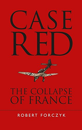 Case Red: The Collapse of France por Robert Forczyk
