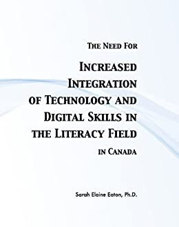 The Need For Increased Integration of Technology and Digital Skills in the Literacy Field in Canada (English Edition) par [Eaton, Sarah]