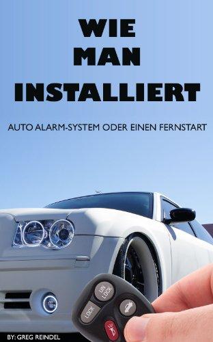 Wie Man Ein Auto Alarm-System Oder Fernstart Installiert eBook: Greg ...