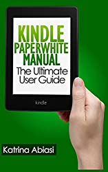 Kindle Paperwhite Manual: The Ultimate User Guide