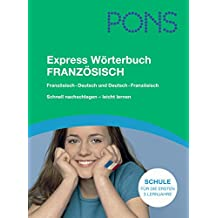PONS Express Wörterbuch Französisch: Französisch-Deutsch/Deutsch-Französisch. Mit 70.000 Stichwörtern & Wendungen. Das Schulwörterbuch für die Mittelstufe.