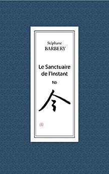 Le Sanctuaire de l'Instant: Nô par [Barbery, Stéphane]
