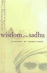 Wisdom of the Sadhu: Teachings of Sadhu Sundar Singh: Teachings of Sundar Singh