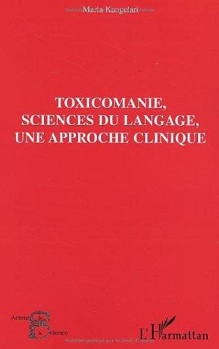 Toxicomanie, science du langage, une approche clinique par Maria Kangelari
