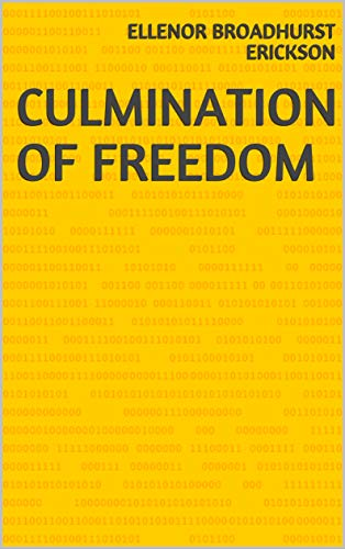 Culmination Of Freedom (Finnish Edition) por Ellenor Broadhurst Erickson