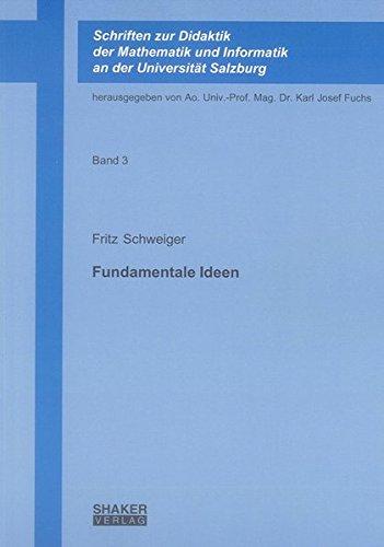 Fundamentale Ideen (Schriften zur Didaktik der Mathematik und Informatik an der Universität Salzburg)