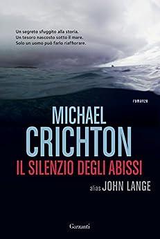 Il silenzio degli abissi (Italian Edition) by [Crichton, Michael, Lange, John]