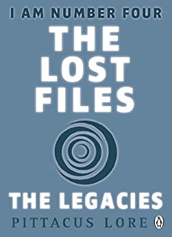 I Am Number Four: The Lost Files: The Legacies by [Lore, Pittacus]