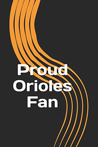 Proud Orioles Fan: A sports themed unofficial MLB notebook journal for your everyday needs