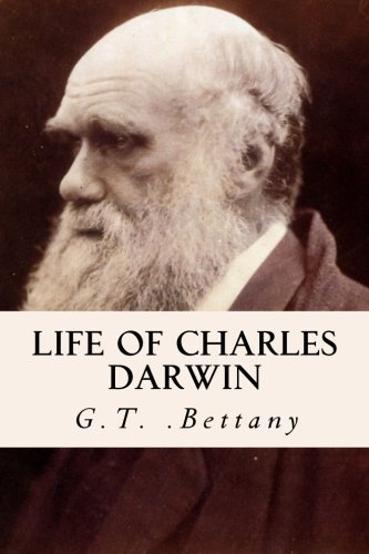 Life of Charles Darwin by G.T. .Bettany (2015-07-20)