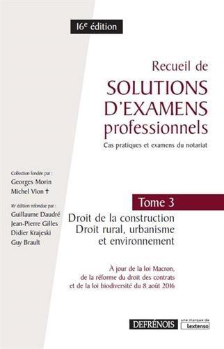 Recueil de solutions d'examens professionnels : Tome 3, Droit de la construction, droit rural, urbanisme et environnement