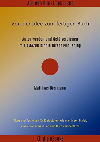 Von der Idee zum fertigen Buch: Autor werden und Geld verdienen ...