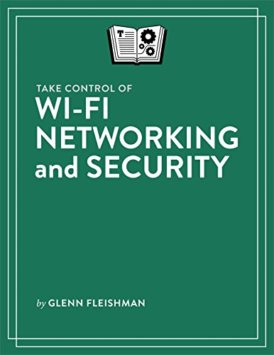 Take Control of Wi-Fi Networking and Security (English Edition)