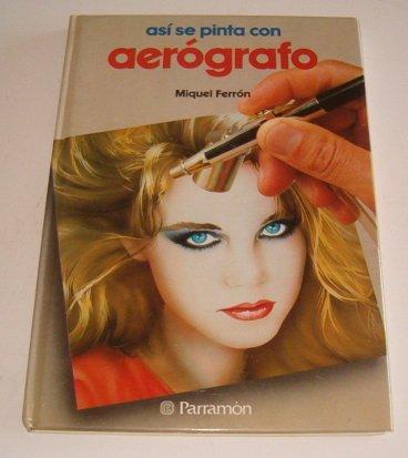 Asi se pinta con aerografo por Miguel Ferron