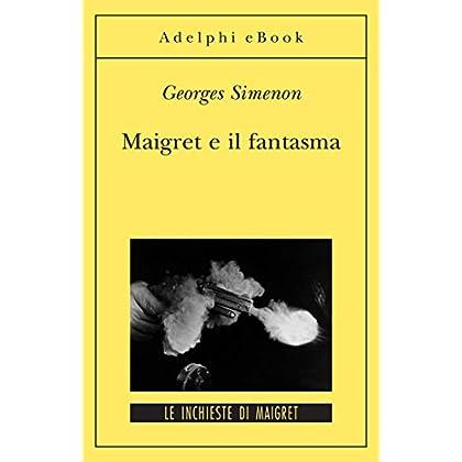 Maigret E Il Fantasma: Le Inchieste Di Maigret (64 Di 75) (Le Inchieste Di Maigret: Romanzi)