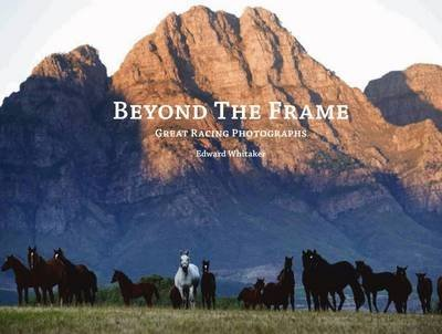 [(Beyond the Frame : Great Racing Photographs)] [By (author) Edward Whitaker] published on (July, 2012)