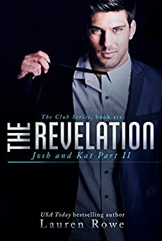 The Revelation: Josh and Kat Part II (The Club Series Book 6) by [Rowe, Lauren]