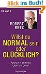 Willst du normal sein oder glücklich?...