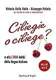 Ciliegie o ciliege?: e altri 2406 dubbi della lingua italiana