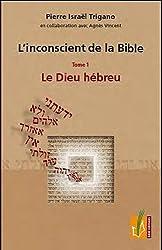 L'inconscient de la bible tome 1 le Dieu hébreux