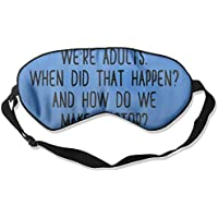 We're Adults When Did That Happen And How Do We Make It 99% Eyeshade Blinders Sleeping Eye Patch Eye Mask Blindfold... preisvergleich bei billige-tabletten.eu