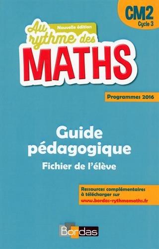 Au rythme des maths : Guide pédagogique : Fichier de l'élève : CM2 cycle 3 : Programmes 2016 / Josiane Hélayel,... Catherine Fournié,... Pierre Degret,....- [Paris] : Bordas , DL 2016, cop. 2016