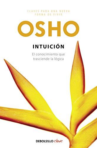 Intuición: El conocimiento que trasciende la lógica (CLAVE) por Osho