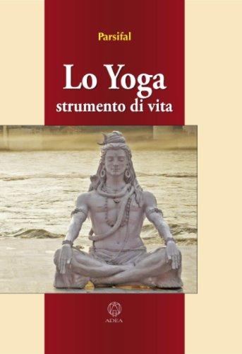 lo yoga: strumento di vita (le ali della libertà vol. 8)