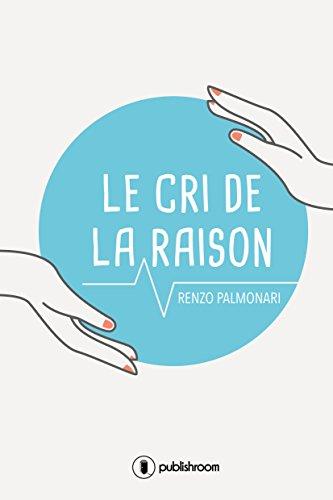 Le cri de la raison: Questions fréquentes en médecine par Renzo Palmonari