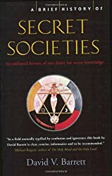 A Brief History of Secret Societies: An unbiased history of our desire for secret knowledge: The Hidden Powers of Clandestine Organizations and Elites from the Ancient World to the Present Day