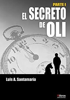 EL SECRETO DE OLI (Trilogía Ámbar) (Spanish Edition) by [Santamaría, Luis A.]