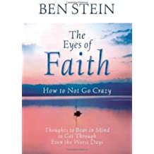The Eyes of Faith: How to Not Go Crazy: Thoughts to Bear in Mind to Get Through Even the Worst Days by Ben Stein (2009-12-01)