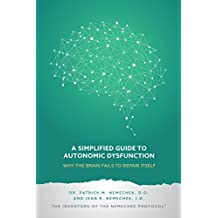 A Simplified Guide to Autonomic Dysfunction: Why the Brain Fails to Repair Itself (English Edition)