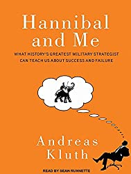 Hannibal and Me: What History's Greatest Military Strategist Can Teach Us About Success and Failure by Andreas Kluth (2012-01-10)