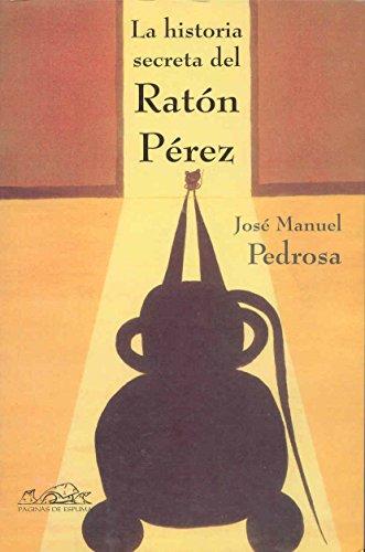 La Historia Secreta Del Raton Perez/the Secret Story of Perez the Mouse par JOSE MANUEL PEREZ PEDROSA