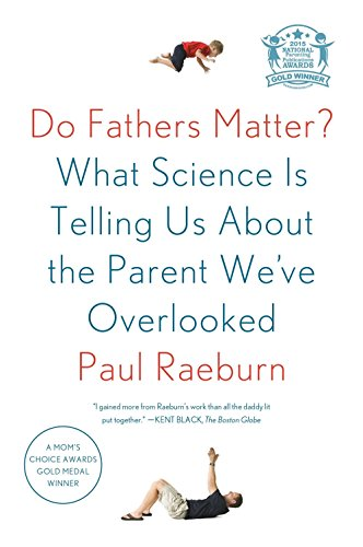 Do Fathers Matter?: What Science Is Telling Us about the Parent We've Overlooked por Paul Raeburn