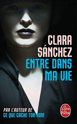 Entre Dans Ma Vie par Clara Sanchez