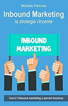 Inbound Marketing: la strategia vincente di [Perrone, Michele]