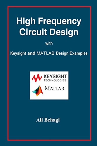 High Frequency Circuit Design: with Keysight and MATLAB Design Examples por Ali Behagi