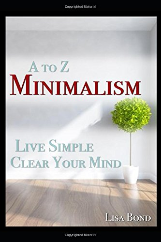 A To Z Minimalism, Living Simple, Clear Your Mind
