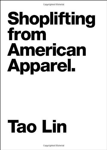shoplifting-from-american-apparel-contemporary-art-of-the-novella-by-tao-lin-2009-paperback