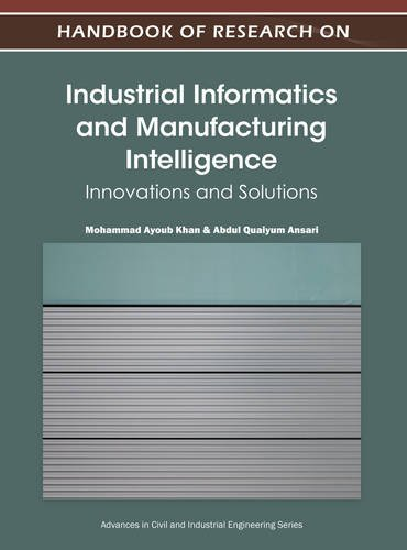 Handbook of Research on Industrial Informatics and Manufacturing Intelligence: Innovations and Solutions (Advances in Civil and Industrial Engineering)