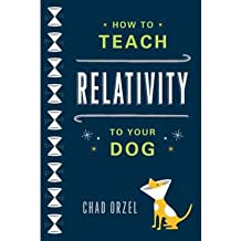 [( How to Teach Relativity to Your Dog By Orzel, Chad ( Author ) Paperback Feb - 2012)] Paperback