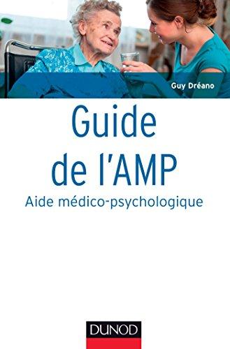 Guide de l'AMP (Aide médico-psychologique) - 4e éd. -Statut et formation - Institutions - Pratiques: Statut et formation - Institutions - Pratiques professionnelles