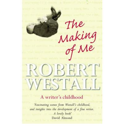 [( The Making of Me: A Writer's Childhood * * )] [by: Robert Westall] [Sep-2006]