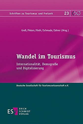 Wandel im Tourismus: Internationalität, Demografie und Digitalisierung (Schriften zu Tourismus und Freizeit, Band 23)