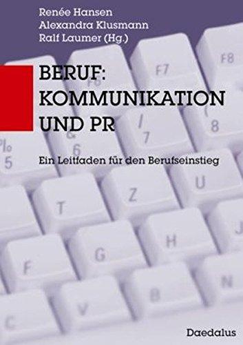 Beruf: Kommunikation und PR: Ein Leitfaden für den Berufseinstieg
