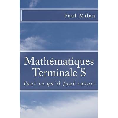 Mathématiques - Terminale S: Tout ce qu'il faut savoir